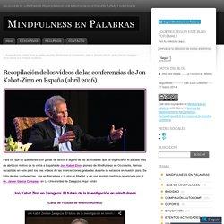 Recopilación de los vídeos de las conferencias de Jon Kabat-Zinn en España (abril 2016)