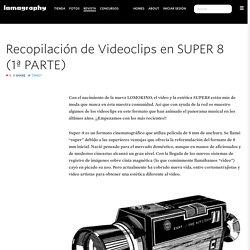 Recopilación de Videoclips en SUPER 8 (1ª PARTE) · Lomography