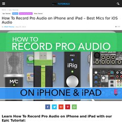 How To Record Pro Audio on iPhone and iPad - Best Mics for iPhone iPad