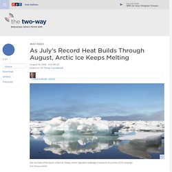 As July's Record Heat Builds Through August, Arctic Ice Keeps Melting : The Two-Way : NPR