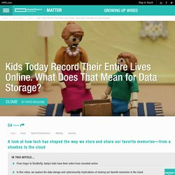 Kids Today Record Their Entire Lives Online. What Does That Mean for Data Storage?