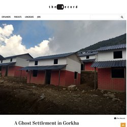 The Record - A Ghost Settlement in Gorkha