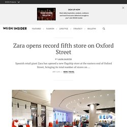 Zara opens record fifth store on Oxford Street - WGSN/INSIDER