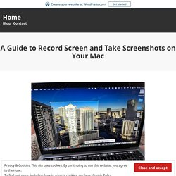 A Guide to Record Screen and Take Screenshots on Your Mac – Home