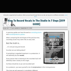 How To Record Vocals In The Studio In 7 Steps [2019 GUIDE]