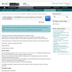 « Recordable », enregistrer ce qui se passe sur l'écran de la tablette - Canopé Essonne