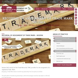 RECORDAL OF ASSIGNMENT OF TRADE MARK - NIGERIA