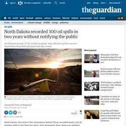 North Dakota recorded 300 oil spills in two years without notifying the public