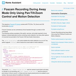 Foscam Recording during Away Mode Only using Pan/Tilt/Zoom Control and Motion Detection - Home Assistant