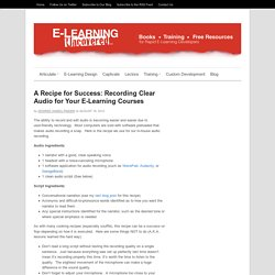 A Recipe for Success: Recording Clear Audio for Your E-Learning Courses