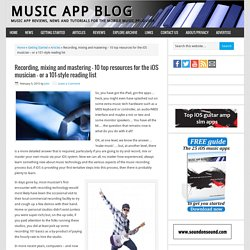 Recording, mixing and mastering – 10 top resources for the iOS musician - or a 101-style reading list