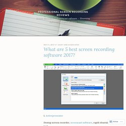What are 5 best screen recording software 2017? – Professional screen recording reviews