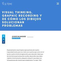Visual thinking, graphic recording y de cómo los dibujos solucionan problemas