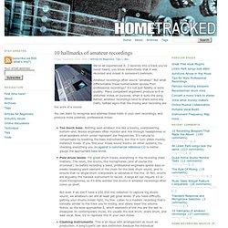 10 hallmarks of amateur recordings - Hometracked