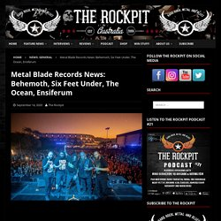 Metal Blade Records News: Behemoth, Six Feet Under, The Ocean, Ensiferum