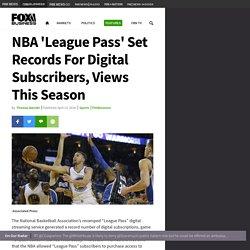 NBA 'League Pass' Set Records For Digital Subscribers, Views This Season