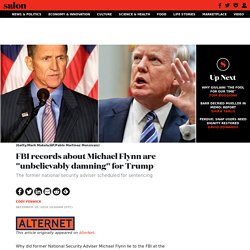 """FBI records about Michael Flynn are """"unbelievably damning"""" for Trump"""