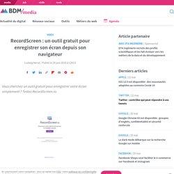 RecordScreen : un outil gratuit pour enregistrer son écran depuis son navigateur