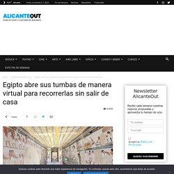 Egipto abre sus tumbas de manera virtual para recorrerlas sin salir de casa - AlicanteOut