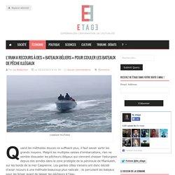 L'Iran a recours à des « bateaux-béliers » pour couler les bateaux de pêche illégaux