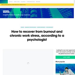 How to recover from burnout and chronic work stress, according to a psychologist