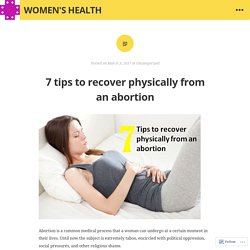 7 tips to recover physically from an abortion – Women's Health