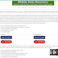 Recover deleted photos, music, videos and all files from iPad by using iPad data recovery - Mobile Data Recovery Software