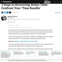 3 Steps to Recovering Stolen Time: Confront Your 'Time Bandits'