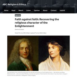 Faith against faith: Recovering the religious character of the Enlightenment ...