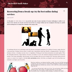 Recovering from a break-up: try the best online dating services