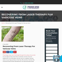 Recovering From Laser Therapy For Varicose Veins - Premier Spine & Pain Management