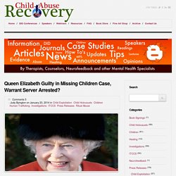 CAR – Child Abuse Recovery » Queen Elizabeth Guilty in Missing Children Case, Warrant Server Arrested?