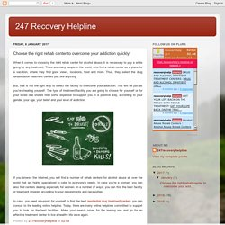 247 Recovery Helpline: Choose the right rehab center to overcome your addiction quickly!