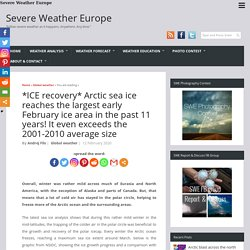 *ICE recovery* Arctic sea ice reaches the largest early February ice area in the past 11 years! It even exceeds the 2001-2010 average size » Severe Weather Europe