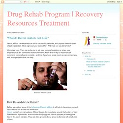 Recovery Resources Treatment: What do Heroin Addicts Act Like?