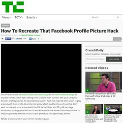 How To Recreate That Facebook Profile Picture Hack