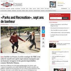 «Parks and Recreation», sept ans de bonheur - Libération