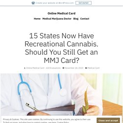 15 States Now Have Recreational Cannabis. Should You Still Get an MMJ Card? – Online Medical Card