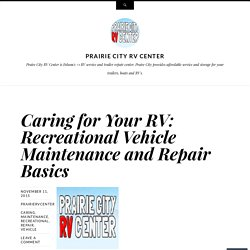 Caring for Your RV: Recreational Vehicle Maintenance and Repair Basics