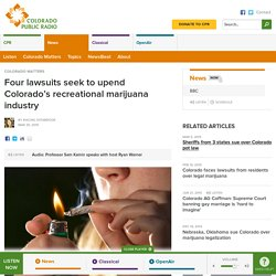 Four lawsuits seek to upend Colorado's recreational marijuana industry