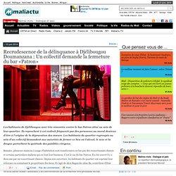Recrudescence de la délinquance à Djélibougou Doumanzana : Un collectif demande la fermeture du bar «Patron»