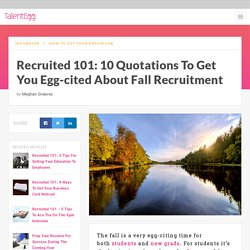 Recruited 101: 10 Egg-citing Quotes For Fall Recruitment