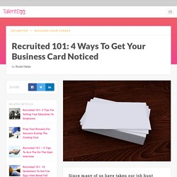 Recruited 101: 4 Ways To Get Your Business Card Noticed