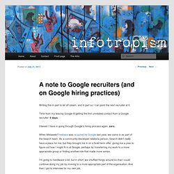 A note to Google recruiters (and on Google hiring practices)