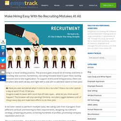 Make Hiring Easy with No Recruiting Mistakes At All