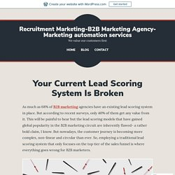 Your Current Lead Scoring System Is Broken – Recruitment Marketing-B2B Marketing Agency-Marketing automation services