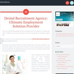 Dental Recruitment Agency: Ultimate Employment Solution Provider