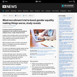 Blind recruitment trial to boost gender equality making things worse, study reveals