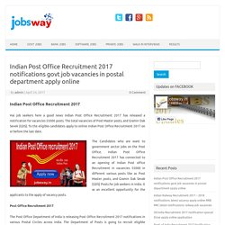 Indian Post Office Recruitment 2017 notifications govt job vacancies in postal department apply online - jobsway
