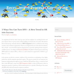3 Ways You Can Turn RPO – A New Trend in HR into Success – Recruitment Process Outsourcing